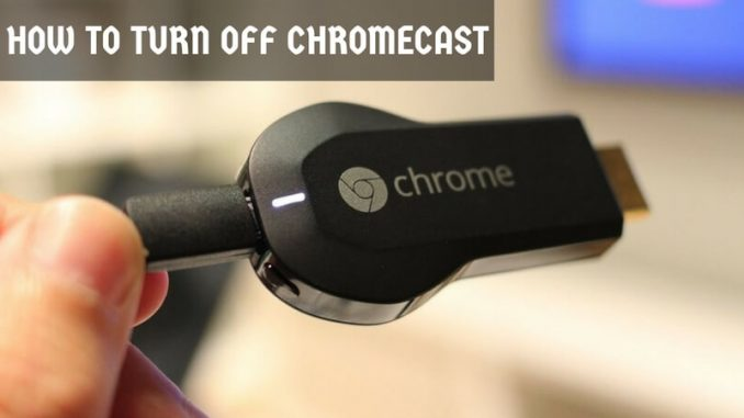 How to Turn off Chromecast