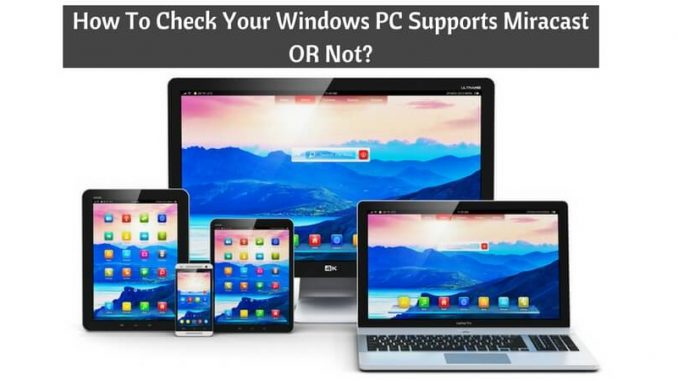 How To Check Your Windows PC Supports Miracast OR Not_