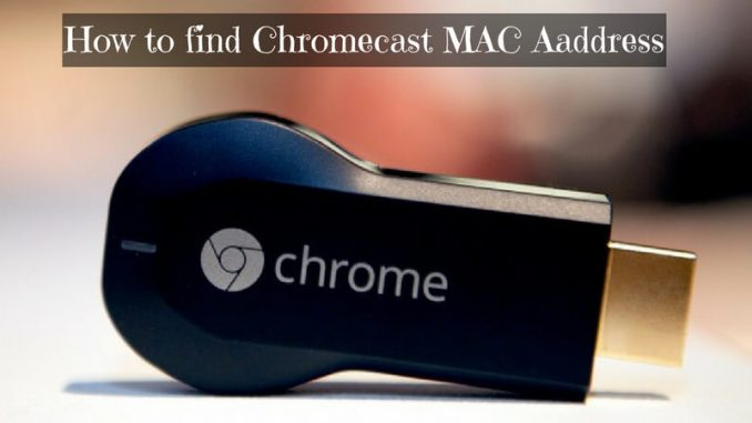 Chromecast MAC address
