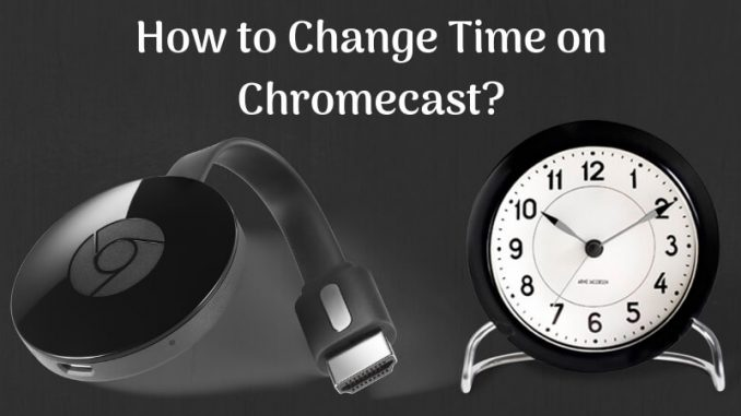 How to Change Time on Chromecast