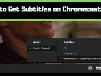 How to Get Subtitles on Chromecast