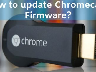 How to update Chromecast firmware_