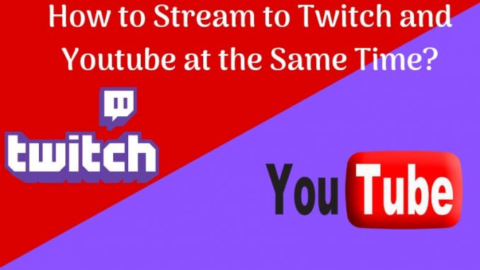 How to Stream to Twitch and Youtube at the Same Time