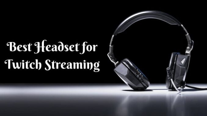 Best Headset for Twitch Streaming