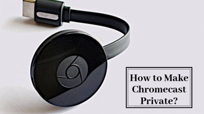 How to make Chromecast Private