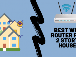 Best Wifi Router For 2 Story House (Also for 2000, 2500, 3000 Sq Ft)