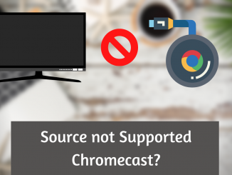 Source not Supported Chromecast_