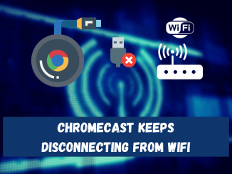 Chromecast Keeps Disconnecting From Wifi